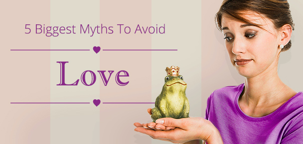 5 Love Myths That May Be Hurting Your Relationship